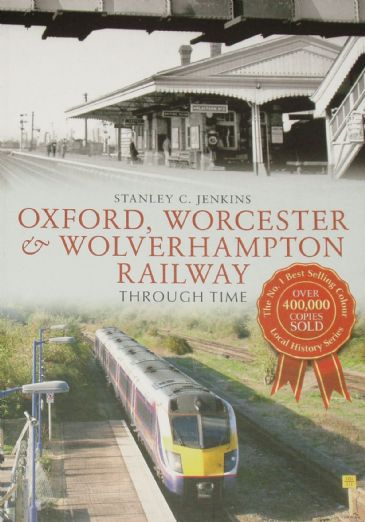 Oxford Worcester & Wolverhampton Railway Through Time, by Stanley C Jenkins